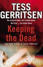 Keeping the Dead : Rizzoli and Isles Series : Book 7 - Tess Gerritsen