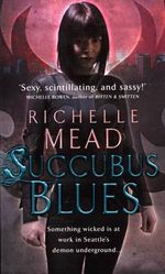 Succubus Blues : Georgina Kincaid Series : Book 1 - Richelle Mead