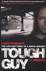 Tough Guy : A Memoir by Louis Ferrante - Louis Ferrante