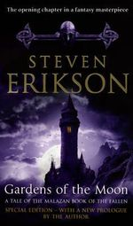 Gardens of the Moon : Malazan Book of Fallen : Book 1 - Steven Erikson