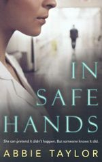 In Safe Hands : She can pretend it didn't happen - But someone knows it did - Abbie Taylor
