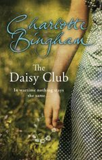 The Daisy Club : In Wartime Nothing Stays the Same... - Charlotte Bingham