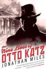 The Nine Lives of Otto Katz : The Remarkable Story of a Communist Super-Spy - Jonathan Miles