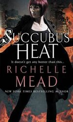 Succubus Heat : Georgina Kincaid Series : Book 4 - Richelle Mead