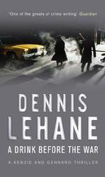 A Drink Before the War : A Kenzie and Gennaro Thriller - Dennis Lehane