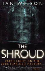 The Shroud : Fresh Light On The 2000-Year-Old Mystery ... - Ian Wilson