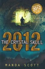 2012 : The Crystal Skull - Manda Scott