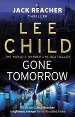 Gone Tomorrow - Order Now For Your Chance to Win!* : Jack Reacher Series : Book 13 - Lee Child