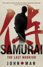 Samurai : The Last Warrior - John Man