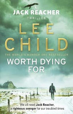 Worth Dying For - Order Now For Your Chance to Win!* : Jack Reacher Series : Book 15 - Lee Child