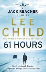 61 Hours - Order Now For Your Chance to Win!* : Jack Reacher Series : Book 14 - Lee Child