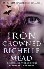 Iron Crowned : Dark Swan Series : Book 3 - Richelle Mead