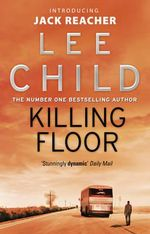 Killing Floor - Order Now For Your Chance to Win!* : Jack Reacher Series : Book 1 - Lee Child