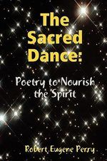 Sacred Dance :  Poetry to Nourish the Spirit - Robert Eugene Perry