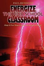 Energize The High School Classroom - Paul Richmond