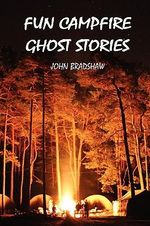Fun Campfire Ghost Stories - John Bradshaw