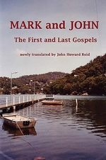 MARK and JOHN The First and Last Gospels - John Howard Reid