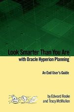 Look Smarter Than You Are with Oracle Hyperion Planning :  An End User's Guide - Edward Roske