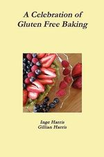 Celebration of Gluten Free Baking - Inge Harris