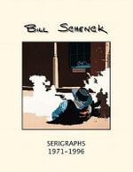 Bill Schenck Serigraphs 1971-1996 - Bill Schenck