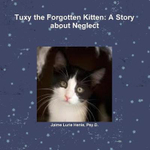 Tuxy the Forgotten Kitten : A Story about Neglect - Psy D. Jaime Lurie Henle