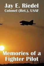 Memories of a Fighter Pilot - Jay E. Riedel