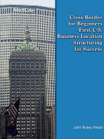 Cross-Border for Beginners - First U.S. Business Location - - John Busey Wood