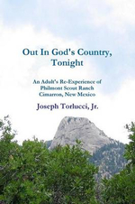 Out in God's Country, Tonight - An Adult's Re-Experience of Philmont Scout Ranch, Cimarron, New Mexico - Joseph Torlucci