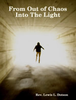 From Out of Chaos Into the Light - Rev Lewis Dotson