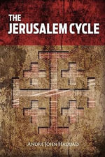 The Jerusalem Cycle : A Novel of Tutankhamun's Queen - Andre John Haddad