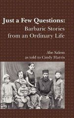Just a Few Questions : Barbaric Stories from an Ordinary Life - Abe Salem