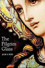 The Pilgrim Glass - Julie K. Rose