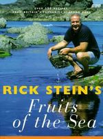 Rick Stein's Fruits of the Sea : Over 150 Seafood Recipes for Every Occasion - Rick Stein