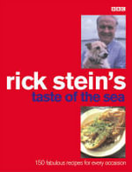 Rick Stein's Taste of the Sea : 150 Fabulous Recipes for Every Occaision - Rick Stein