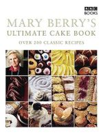 Mary Berry's Ultimate Cake Book : Over 200 Classic Recipes - Mary Berry