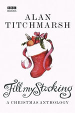 Alan Titchmarsh's Fill My Stocking : A Christmas Anthology - Alan Titchmarsh