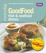 Good Food: Fish & Seafood Dishes : Triple-tested Recipes - Jeni Wright
