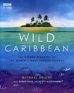 Wild Caribbean : The Hidden Wonders of the World's Most Famous Islands. - Michael Bright