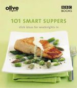 101 Smart Suppers : Slick Ideas for Week nights