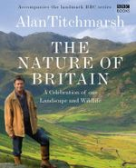 The Nature of Britain : A Celebration of Our Landscape and Wildlife - Alan Titchmarsh