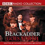 Blackadder Goes Forth : BBC Radio Collection - Richard Curtis