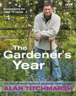 Alan Titchmarsh, the Gardener's Year : The Ultimate Month-by-Month Gardening Handbook - Alan Titchmarsh