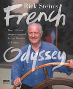 Rick Stein's French Odyssey : Over 100 New Recipes Inspired by the Flavours of France - Rick Stein
