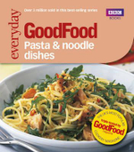 Good Food: Pasta and Noodle Dishes : Triple-tested Recipes - Jeni Wright