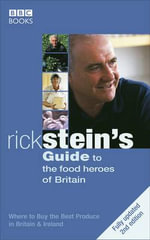 Rick Stein's Guide to the Food Heroes of Britain : Where to Buy the Best Produce in Britain & Ireland - Rick Stein