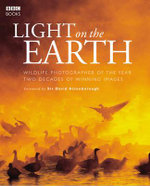 Light on the Earth : Two Decades of Winning Images - Sir David Attenborough