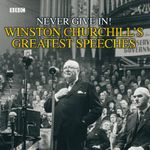 Winston Churchill's Greatest Speeches : Never Give in! Vol 1 - Winston Churchill