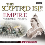 This Sceptred Isle: 1783-1876 v. 2 : Empire - Christopher Lee