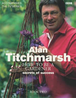 How to be a Gardener: Book Two: Book Two : Back to Basics - Alan Titchmarsh
