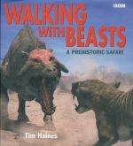 Walking with Beasts : A Prehistoric Safari - Tim Haines